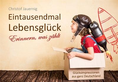 © C. Jauernig - Christof Jauernig Eintausendmal Lebensglück